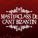 Masterclass de Cânt Bizantin - ediţia nr.4